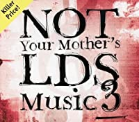 Not Your Mother's Lds Music 3