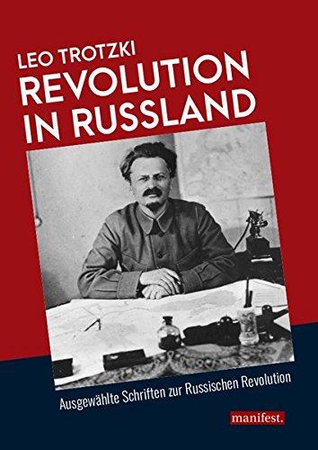 Revolution in Russland: Ausgewählte Schriften zur Russischen Revolution (Marxistische Schriften)