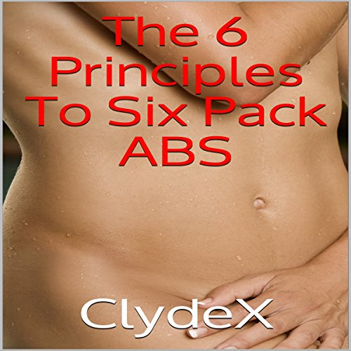 The 6 Principles to Six Pack Abs audiobook cover art