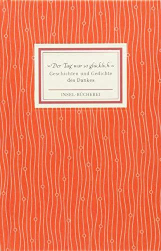 »Der Tag war so glücklich«: Geschichten und Gedichte des Dankes (Insel-Bücherei)