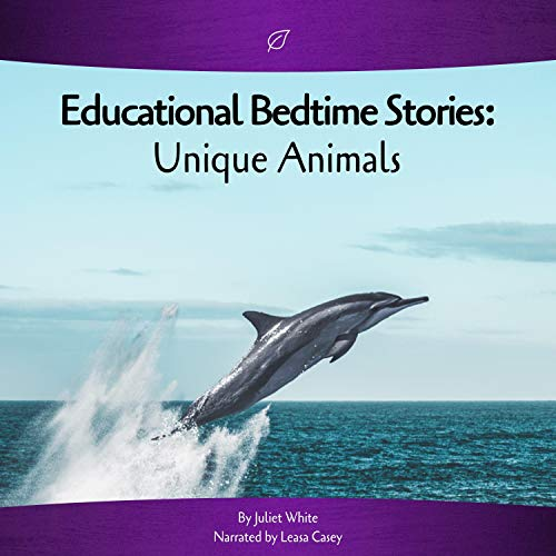 Educational Bedtime Stories: Unique Animals Audiobook By Juliet White cover art