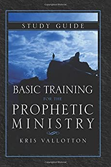 Basic Training for the Prophetic Ministry Study Guide by [Kris Vallotton]