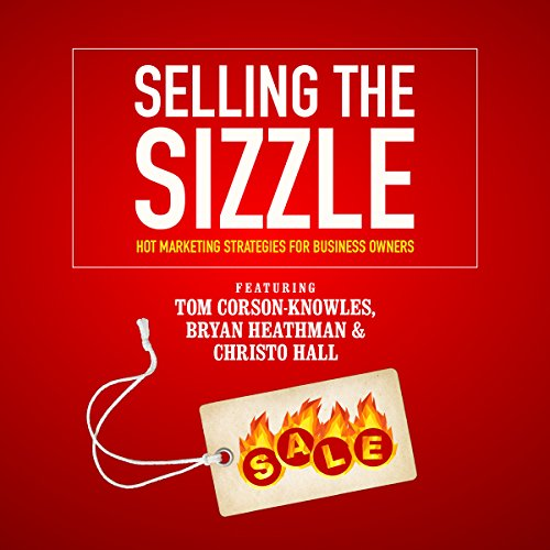 Selling the Sizzle Audiobook By Tom Corson-Knowles,                                                                                        Bryan Heathman,                                                                                        Christo Hall,                                                                                        Franziska Iseli cover art