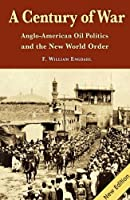 A Century of War: Anglo-American Oil Politics and the New World Order by F. William Engdahl(2012-02-29)