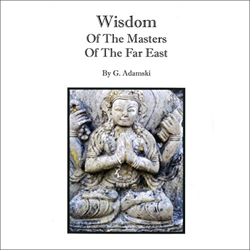 Wisdom of the Masters of the Far East                   By:                                                                                                                                 George Adamski                               Narrated by:                                                                                                                                 Alasdair Cunningham                      Length: 2 hrs and 14 mins     Not rated yet     Overall 0.0