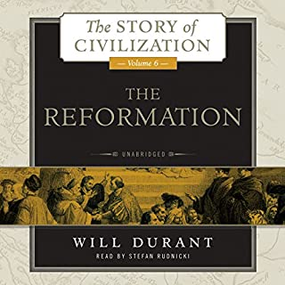 The Reformation     A History of European Civilization from Wycliffe to Calvin, 1300 - 1564 (The Story of Civilization, Book 6)              Written by:                                                                                                                                 Will Durant                               Narrated by:                                                                                                                                 Stefan Rudnicki                      Length: 50 hrs and 8 mins     5 ratings     Overall 4.8