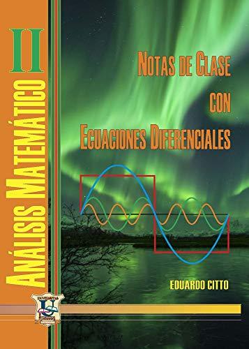 Notas de clase con ecuaciones diferenciales: Análisis matemático 2 (MATEMÁTICAS, CALCULOS Y ALGEBRA nº 9)