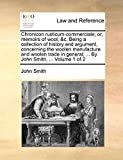 Chronicon Rusticum-Commerciale; Or, Memoirs of Wool, &C. Being a Collection of History and Argument, Concerning the Woolen Manufacture and Woolen Trade in General; ... by John Smith, ... Volume 1 of 2