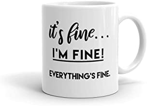 Funny Humor Novelty It's Fine I'm Fine Everything's Fine 11 oz Ceramic Coffee Tea Cug Mug