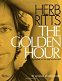 Herb Ritts: The Golden Hour: A Photographer s Life and His World