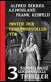 Hinter der geheimnisvollen Tür: Sammelband 3 geheimnisvolle Thriller (German Edition)