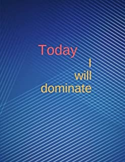 Today I will dominate: Work Day Organizer, Journal Notebook, 150 Pages 8.5x11 Inchrs