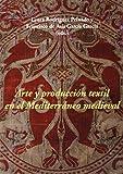 Arte y producción textil en el Mediterráneo medieval - Laura Rodríguez Peinado