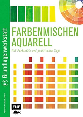 Grundlagenwerkstatt: Farbenmischen Aquarell – Mit Farbtafeln und praktischen Tipps