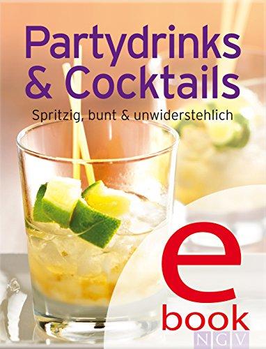 Partydrinks & Cocktails: Unsere 100 besten Rezepte in einem Kochbuch