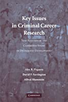 Key Issues in Criminal Career Research: New Analyses of the Cambridge Study in Delinquent Development (Cambridge Studies in Criminology)