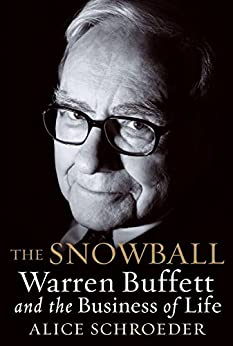 The Snowball: Warren Buffett and the Business of Life by [Alice Schroeder]