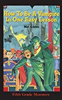 How To Be A Vampire in One Easy Lesson: What's Worse Than Stevie Brickwald, the Bully Stevie Brickwald, the Vampire! (Fifth Grade Monster)