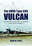 The Avro Type 698 Vulcan: The Secrets Behind its Design and Development
