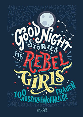 Good Night Stories for Rebel Girls: 100 außergewöhnliche Frauen