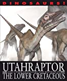 Utahraptor and Other Dinosaurs and Reptiles from the Lower Cretaceous (Dinosaurs! (Gareth Stevens))