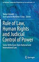Rule of Law, Human Rights and Judicial Control of Power: Some Reflections from National and International Law (Ius Gentium: Comparative Perspectives on Law and Justice (61))