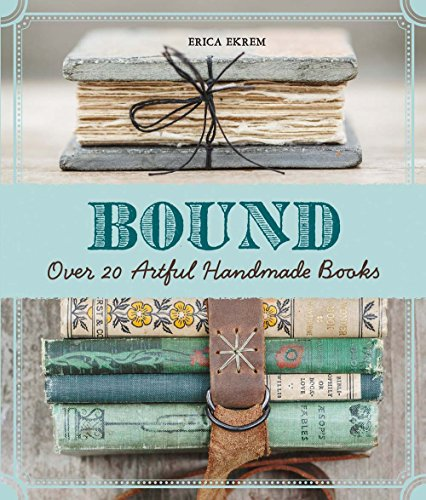 Compare Textbook Prices for Bound: Over 20 Artful Handmade Books Illustrated Edition ISBN 9781454708674 by Ekrem, Erica