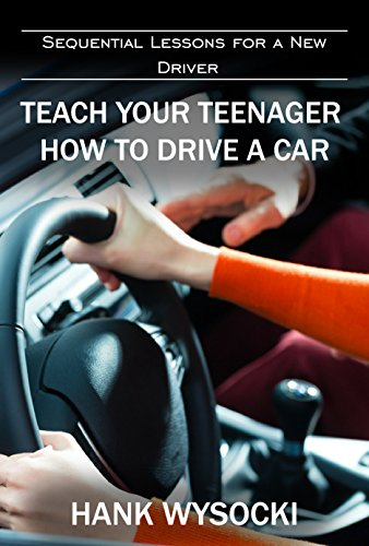 Teach Your Teenager How To Drive A Car Sequential Lessons For A New Driver Learn To Drive Book 2