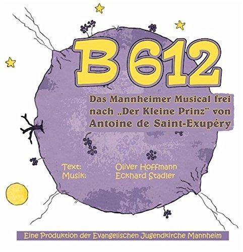 B 612: Das Mannheimer Musical frei nach