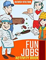 Fun Jobs Activity Book: The Perfect Book for Never-Bored Kids. A Funny Workbook with Word Search, Rewriting Dots Exercises, Word to Picture Matching, Spelling and Writing Games For Learning and More! Great Gift for Kids and Toddles