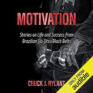 Motivation: Stories on Life and Success from Brazilian Jiu-Jitsu Black Belts cover art