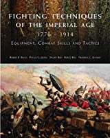Fighting Techniques of the Imperial Age 1776-1914: Equipment, Combat Skills and Tactics