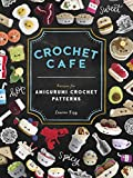 Crochet Cafe: Recipes for Amigurumi Crochet...