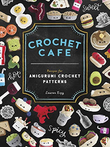 Crochet Cafe: Recipes for Amigurumi Crochet Patterns