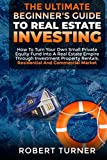 Real Estate Investing Books! - THE ULTIMATE BEGINNER'S GUIDE TO REAL ESTATE INVESTING: How to turn your own small private equity fund into a real estate empire through investment ... investing and other business investments)