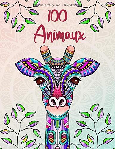 100 Animaux: Livre de coloriage pour adultes: créativité, concentration et détente avec...