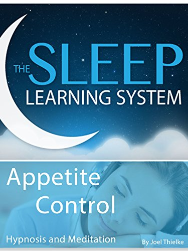 Meditation-Appetite Control, Hypnosis (The Sleep Learning System With Joel Thielke)