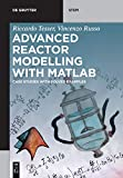 Advanced Reactor Modelling With Matlab: Case Studies With Solved Examples