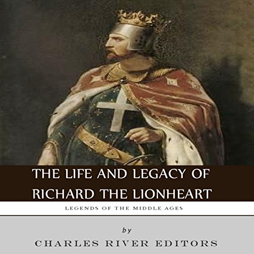 Legends of the Middle Ages: The Life and Legacy of Richard the Lionheart audiobook cover art