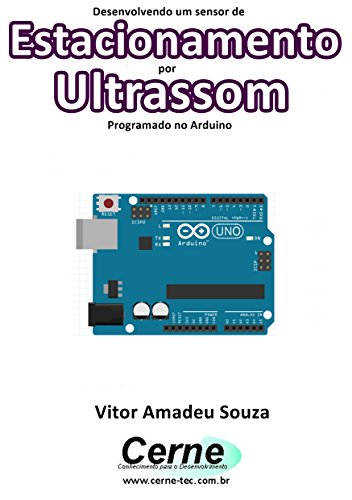 Desenvolvendo um sensor de Estacionamento por Ultrassom Programado no Arduino