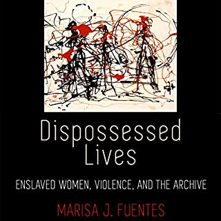Dispossessed Lives: Enslaved Women, Violence, and the Archive  cover art