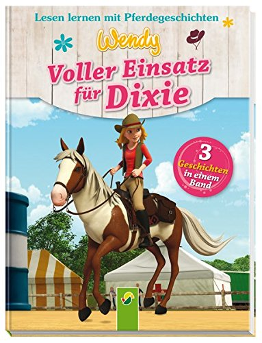 Wendy - Voller Einsatz für Dixie: Lesen lernen mit Pferdegeschichten. 3 Geschichten in einem Band