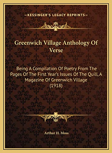 Greenwich Village Anthology Of Verse: Being A Compilation Of Poetry From The Pages Of The First Year's Issues Of The Quill, A Magazine Of Greenwich Village (1918)