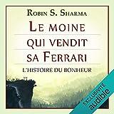 Le moine qui vendit sa Ferrari - L'Histoire du bonheur - Format Téléchargement Audio - 17,95 €