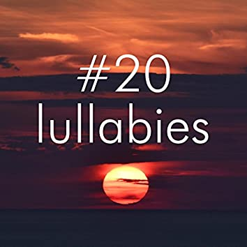 #20 Lullabies - Gentle, Relaxing Music for Babies, Experience a Blissful Relaxation