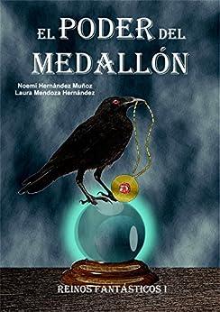 El poder del medallón (Reinos fantásticos nº 1) de [Noemí Hernández  Muñoz, Laura Mendoza Hernández]