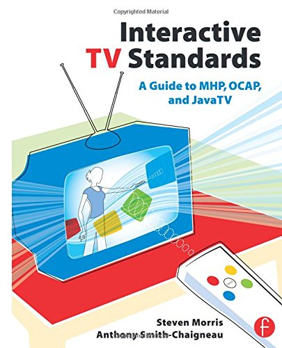Interactive TV Standards: A Guide to Mhp, Ocap, and Javatv. A Guide to MHP, OCAP, and JavaTV