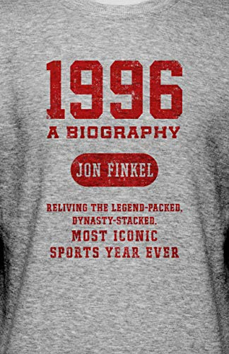 1996: A Biography — Reliving the Legend-Packed, Dynasty-Stacked, Most Iconic Sports Year Ever (English Edition)