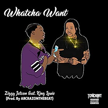Whatcha Want (feat. King Louie)