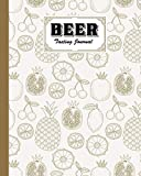Beer Tasting Journal: Fruits Cover Beer Tasting Journal, A Beer Lovers Journal For Beer, Logbook Of Reviews And Evaluations Of Beer Brews, Inspiration for a Gift, 120 Pages, Size 8' x 10'